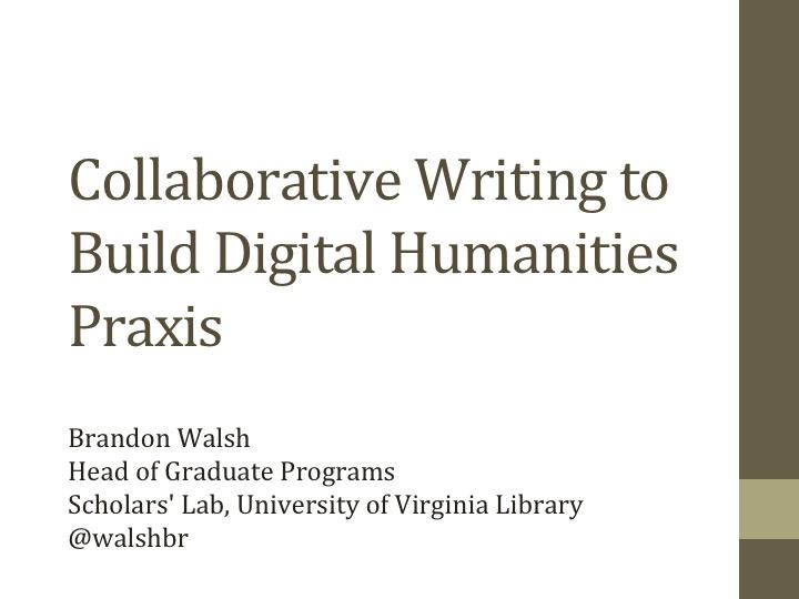 collaborative writing to build digital humanities praxis brandon walsh